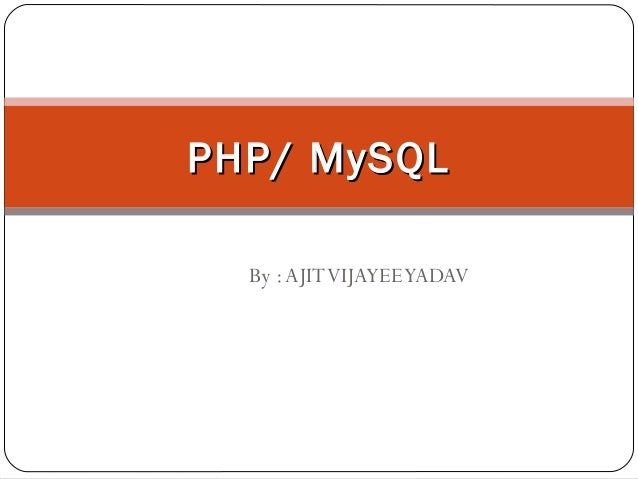 PHP/ MySQL By : AJIT VIJAYEE YADAV