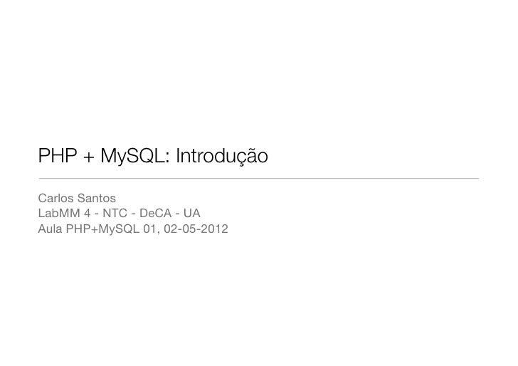 PHP + MySQL: IntroduçãoCarlos SantosLabMM 4 - NTC - DeCA - UAAula PHP+MySQL 01, 02-05-2012