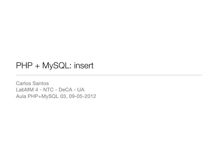 PHP + MySQL: insertCarlos SantosLabMM 4 - NTC - DeCA - UAAula PHP+MySQL 03, 09-05-2012