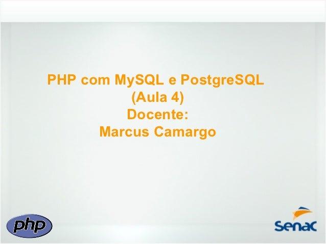 PHP com MySQL e PostgreSQL          (Aula 4)         Docente:      Marcus Camargo
