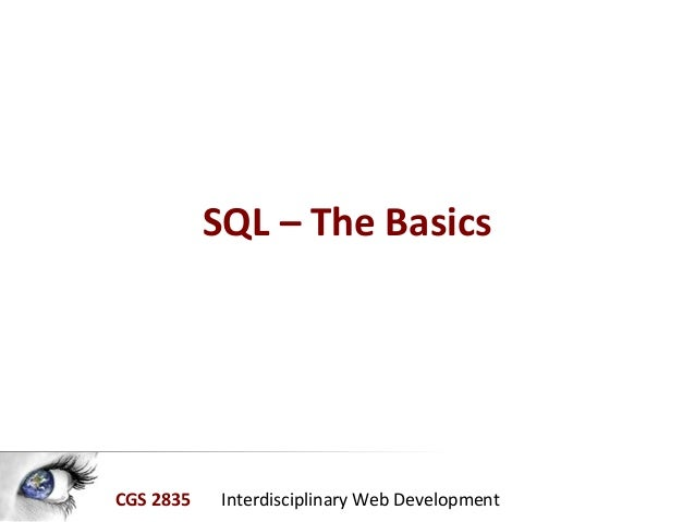 CGS 2835 Interdisciplinary Web Development SQL – The Basics