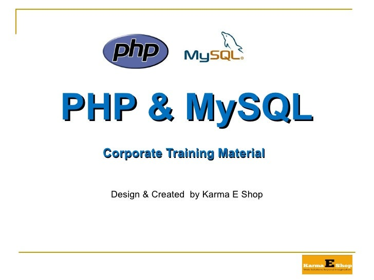PHP & MySQL <ul><li>Corporate Training Material </li></ul>Design & Created  by Karma E Shop