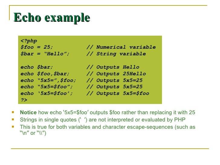 Echo example <ul><li>Notice  how echo  ' 5x5=$foo '  outputs $foo rather than replacing it with 25 </li></ul><ul><li>Strin...