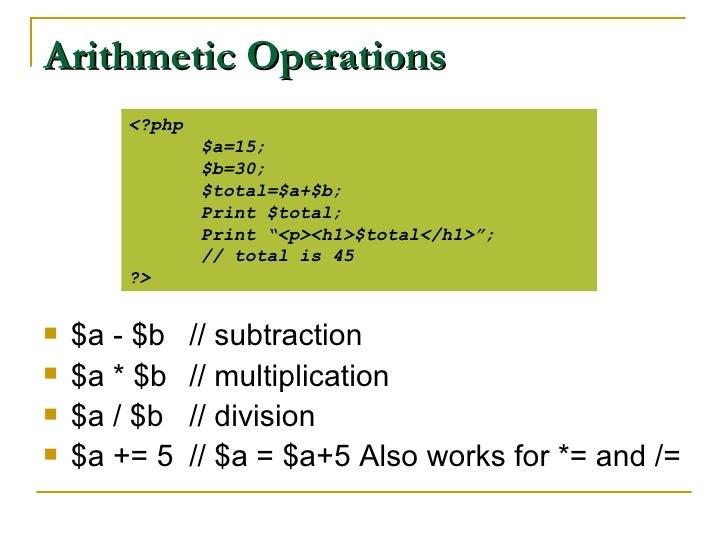 Arithmetic Operations <ul><li>$a - $b  // subtraction </li></ul><ul><li>$a * $b // multiplication </li></ul><ul><li>$a / $...