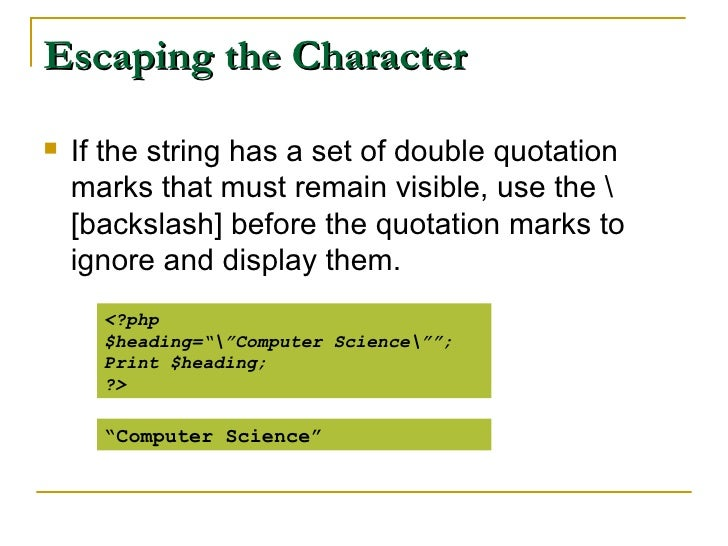 Escaping the Character <ul><li>If the string has a set of double quotation marks that must remain visible, use the  [backs...
