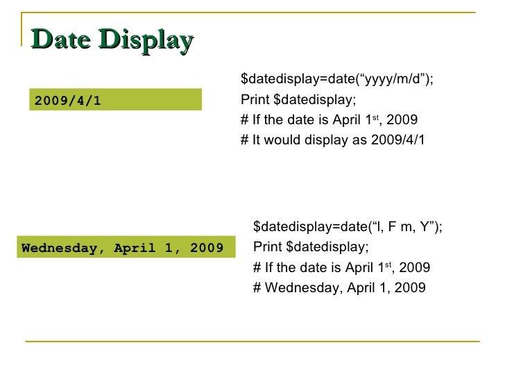 "Date Display <ul><li>$datedisplay=date(""yyyy/m/d""); </li></ul><ul><li>Print $datedisplay; </li></ul><ul><li># If the date ..."