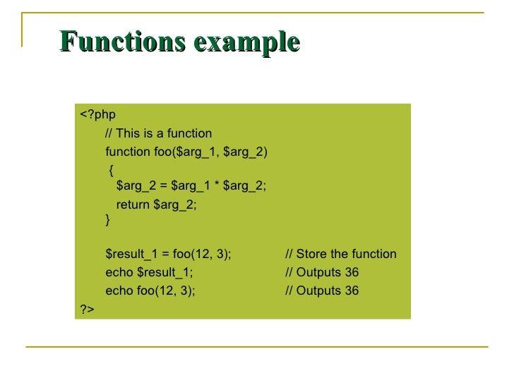 Functions example <ul><li><?php </li></ul><ul><li>// This is a function </li></ul><ul><ul><li>function foo($arg_1, $arg_2)...