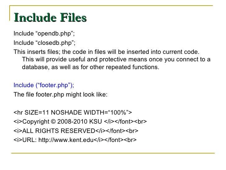 "Include Files <ul><li>Include ""opendb.php""; </li></ul><ul><li>Include ""closedb.php""; </li></ul><ul><li>This inserts files;..."