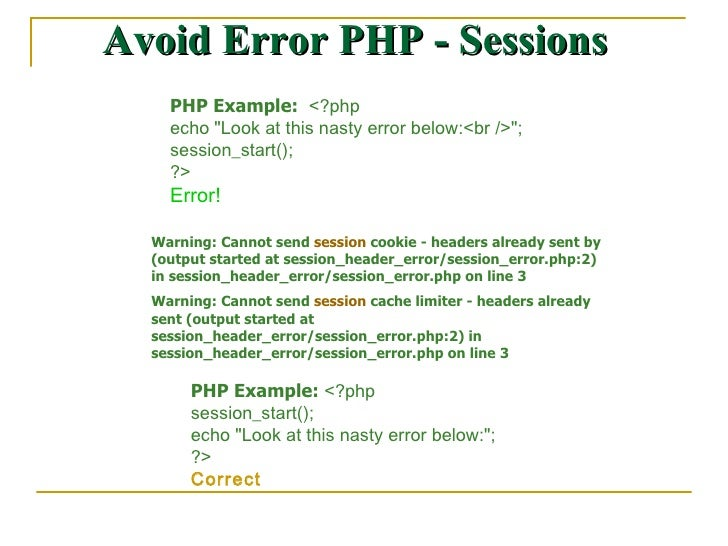 Avoid Error PHP - Sessions PHP Example:  <?php  echo &quot;Look at this nasty error below:<br />&quot;;  session_start(); ...