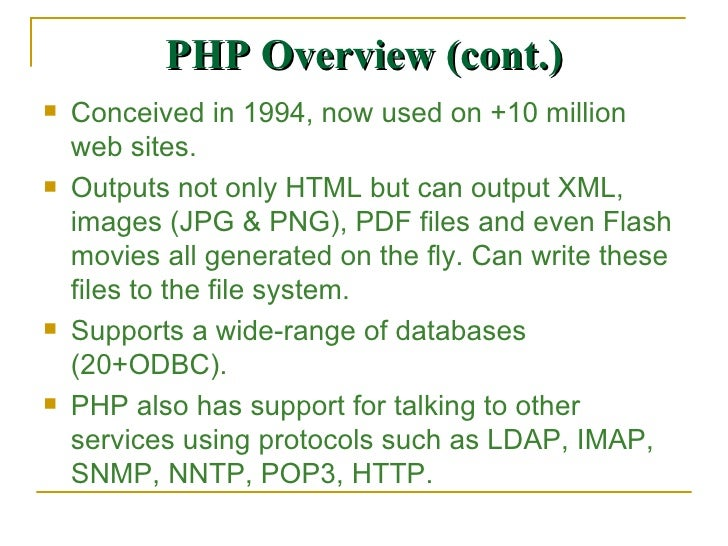 PHP Overview (cont.) <ul><li>Conceived in 1994, now used on +10 million web sites. </li></ul><ul><li>Outputs not only HTML...