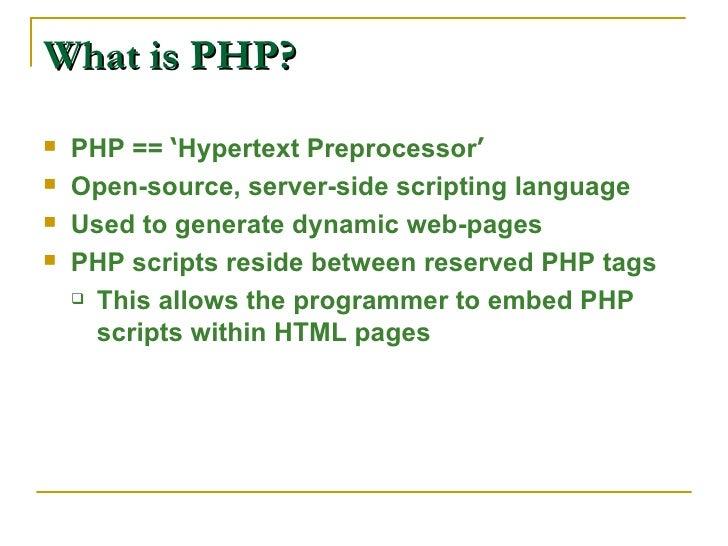 What is PHP? <ul><li>PHP ==  ' Hypertext Preprocessor ' </li></ul><ul><li>Open-source, server-side scripting language </li...