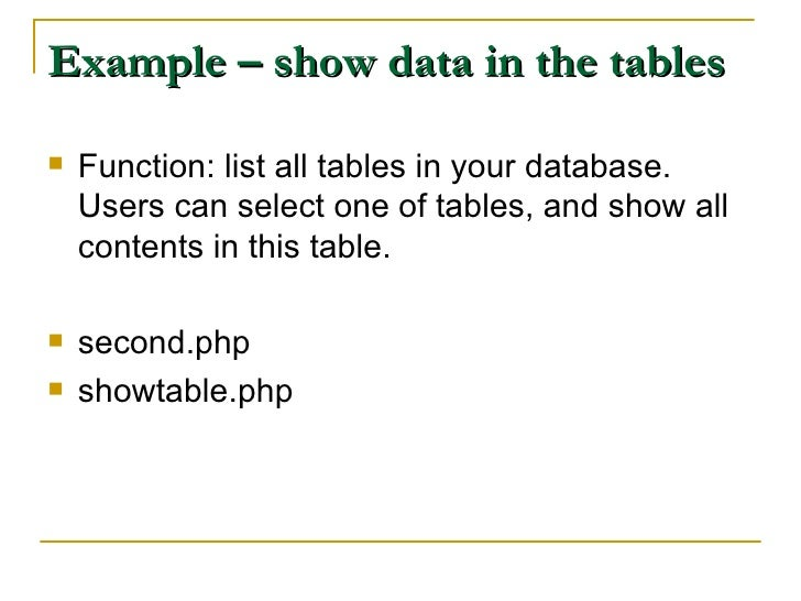 Example – show data in the tables <ul><li>Function: list all tables in your database. Users can select one of tables, and ...