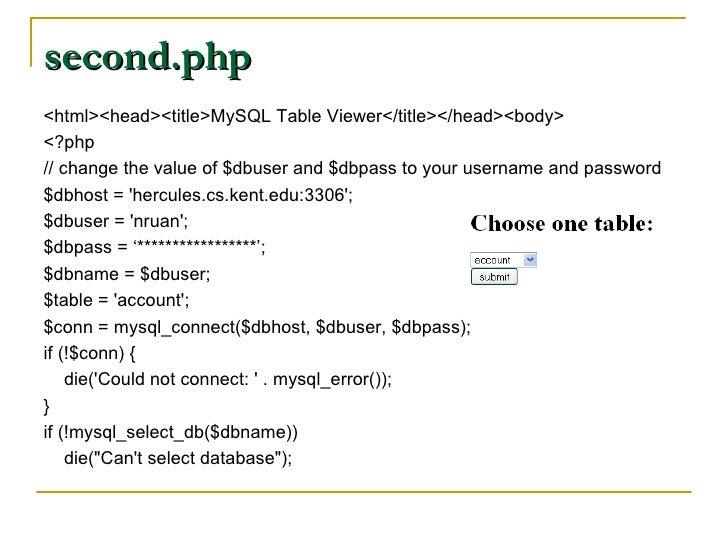 second.php <ul><li><html><head><title>MySQL Table Viewer</title></head><body> </li></ul><ul><li><?php </li></ul><ul><li>//...
