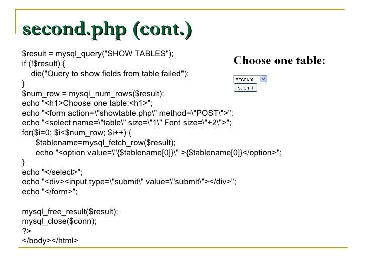 second.php (cont.) <ul><li>$result = mysql_query(&quot;SHOW TABLES&quot;); </li></ul><ul><li>if (!$result) { </li></ul><ul...