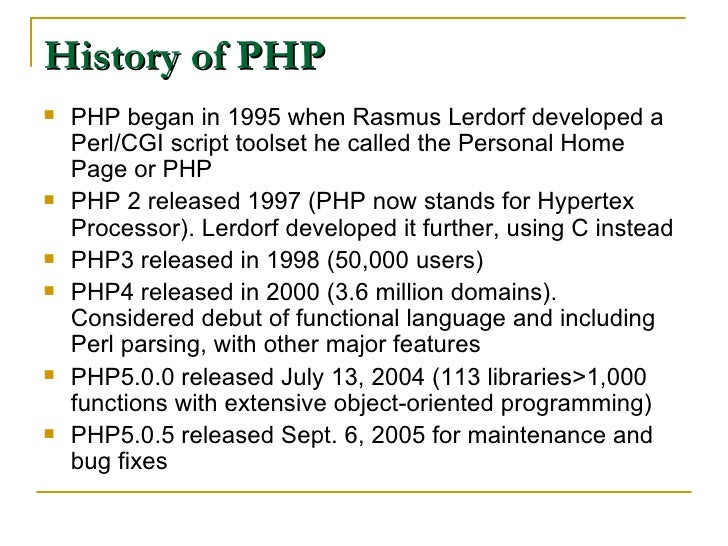 History of PHP <ul><li>PHP began in 1995 when Rasmus Lerdorf developed a Perl/CGI script toolset he called the Personal Ho...