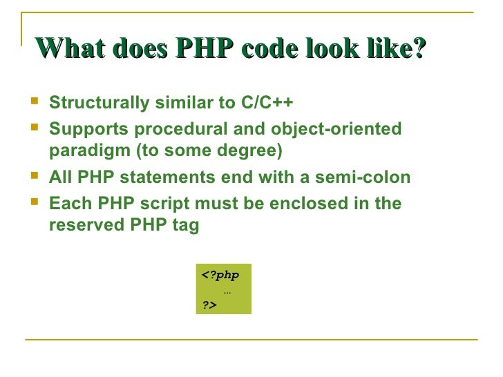 What does PHP code look like? <ul><li>Structurally similar to C/C++ </li></ul><ul><li>Supports procedural and object-orien...