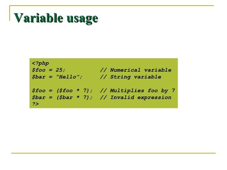 "Variable usage <?php $foo = 25; // Numerical variable $bar = ""Hello""; // String variable $foo = ($foo * 7); // Multiplies ..."