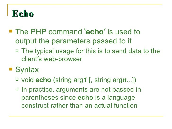 Echo <ul><li>The PHP command  ' echo '  is used to output the parameters passed to it </li></ul><ul><ul><li>The typical us...