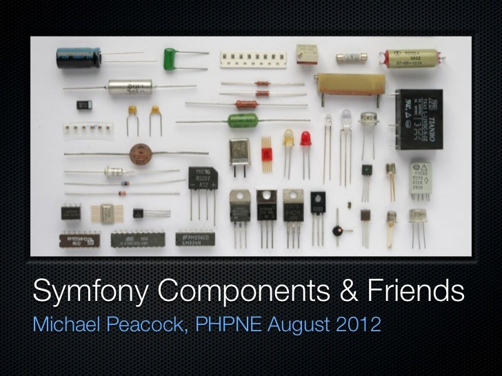 Symfony Components & FriendsMichael Peacock, PHPNE August 2012