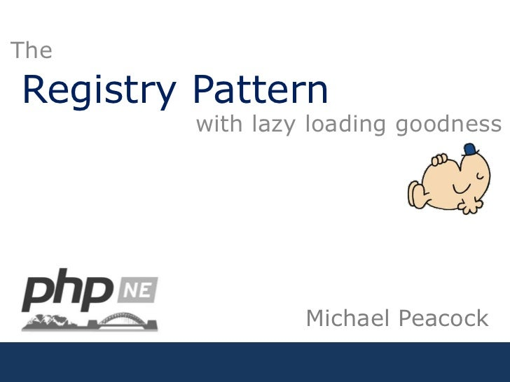 Registry Pattern<br />The<br />with lazy loading goodness<br />Michael Peacock<br />