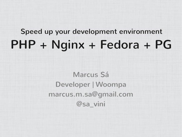Speed up your development environmentPHP + Nginx + Fedora + PG              Marcus Sá         Developer | Woompa        ma...