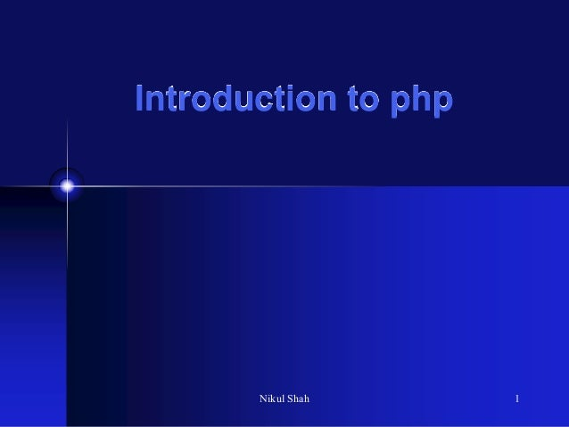 Introduction to php Nikul Shah 1