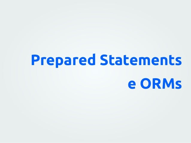 Prepared Statements Declarações preparadas Compila as consultas SQL Utiliza placeholders