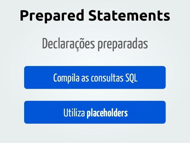 Declarações preparadas INSERT INTO produtos (nome, preco) VALUES (?, ?) Prepared Statements
