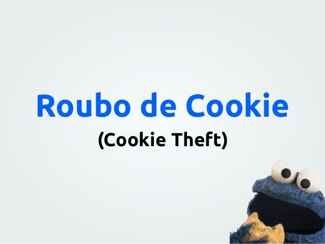 Não costumam existir vulnerabilidades de navegador para roubo de cookies