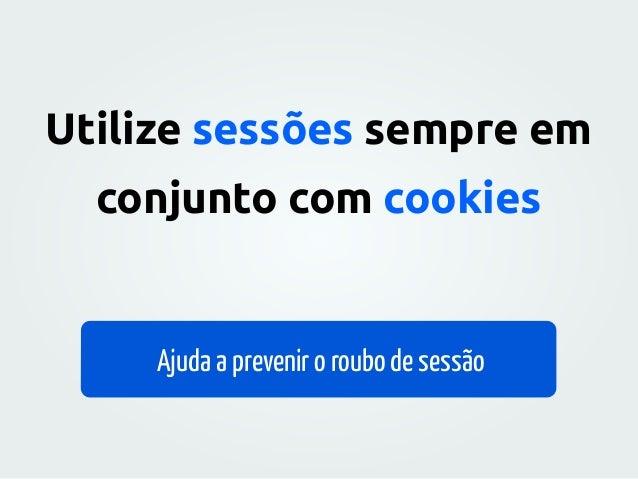 Utilize session_destroy() e não apenas remova o cookie Um cookie roubado pode reinicializar uma sessão
