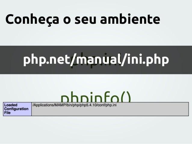 php.ini Conheça o seu ambiente phpinfo() php.net/manual/ini.php