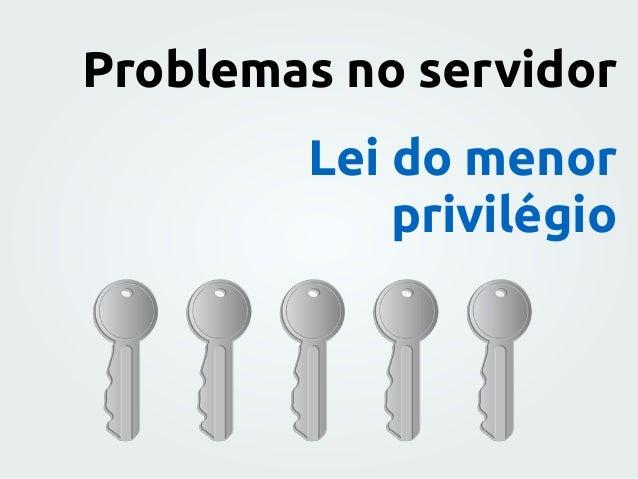 Problemas no servidor Lei do menor privilégio