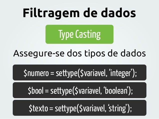 Type Casting Assegure-se dos tipos de dados $numero = settype($variavel, 'integer'); $bool = settype($variavel, 'boolean')...