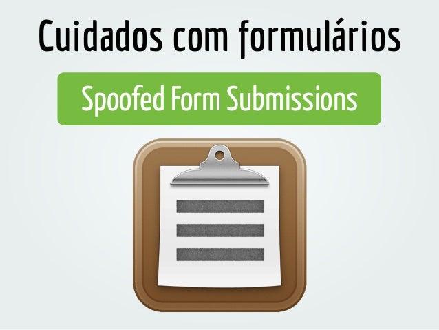 Spoofed Form Submissions Cuidados com formulários