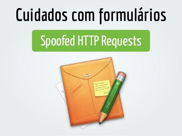 Spoofed HTTP Requests Cuidados com formulários