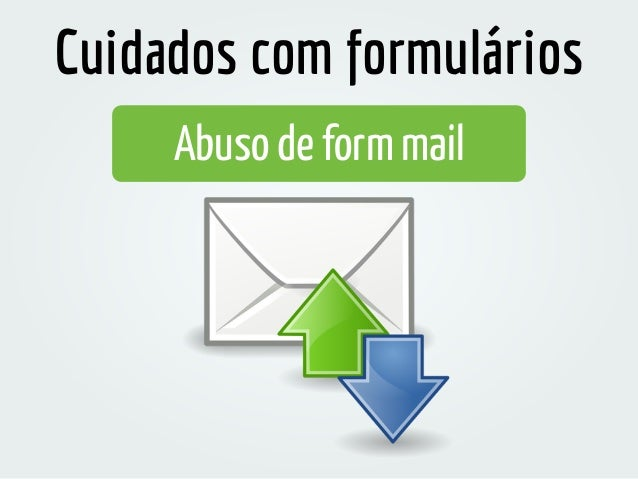 Abuso de form mail Cuidados com formulários