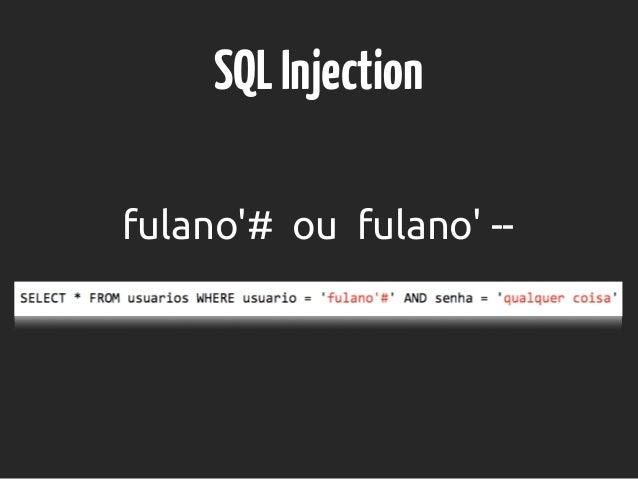 SQLInjection fulano'# ou fulano' --