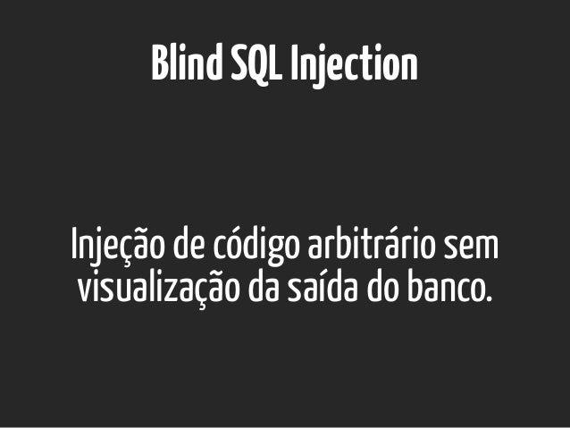 Injeção de código arbitrário sem visualização da saída do banco. BlindSQLInjection