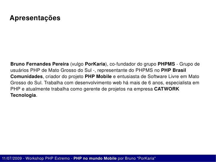 Apresentações         BrunoFernandesPereira(vulgoPorKaria),cofundadordogrupoPHPMSGrupode     usuáriosPHPde...