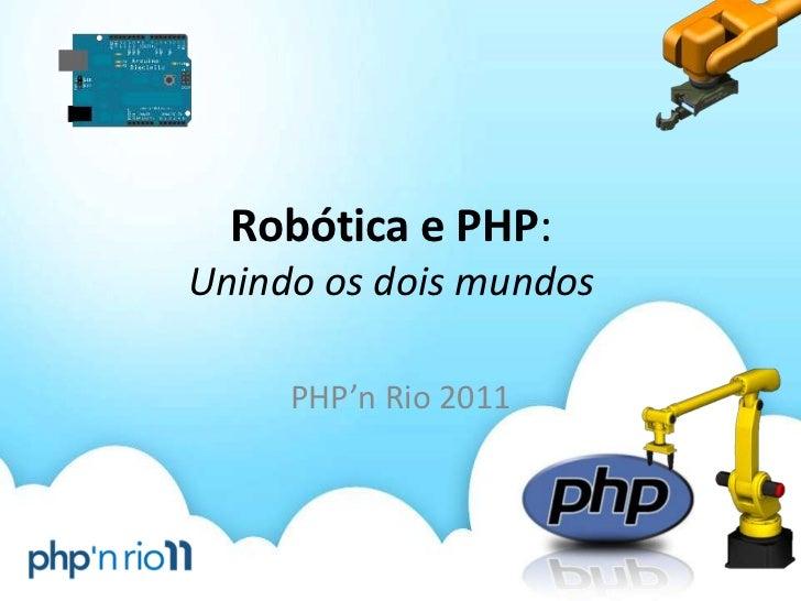 Robótica e PHP:Unindo os dois mundos     PHP'n Rio 2011