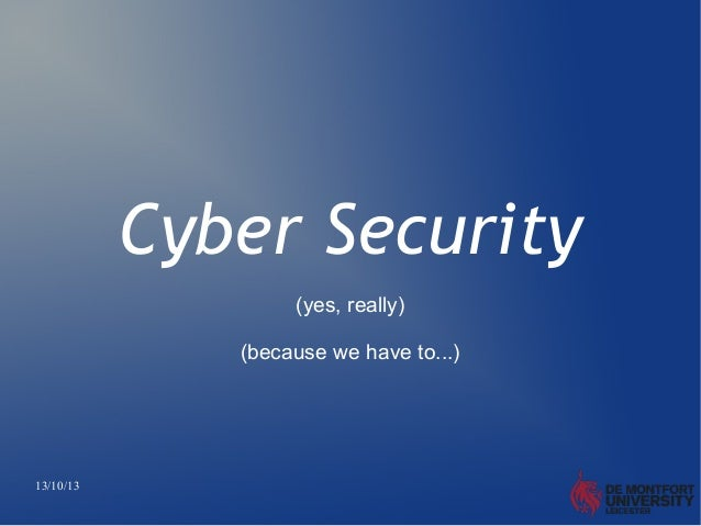 Cyber Security (yes, really) (because we have to...)  13/10/13