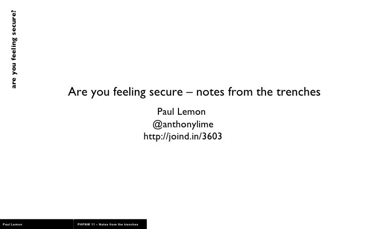 Are you feeling secure – notes from the trenches Paul Lemon  @anthonylime http://joind.in/3603