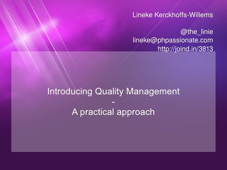 Introducing Quality Management - A practical approach Lineke Kerckhoffs-Willems @the_linie [email_address] http://joind.in...