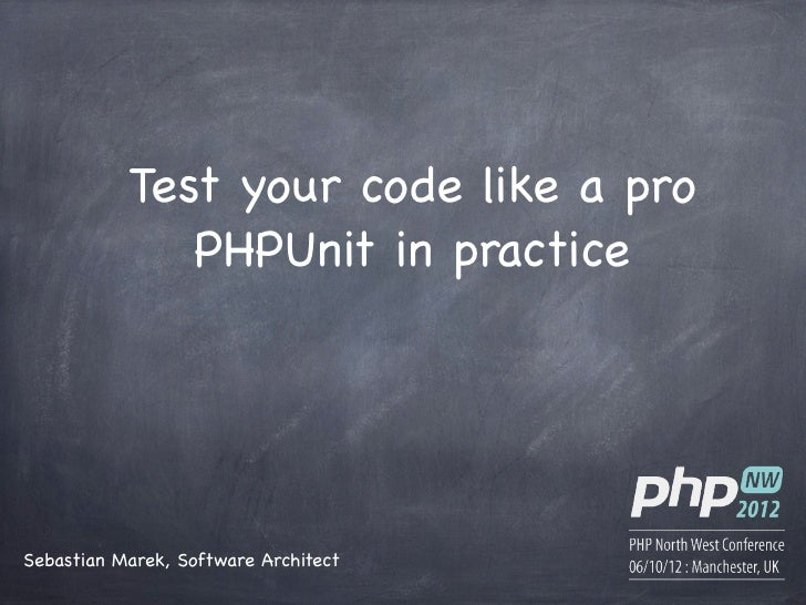 Test your code like a pro              PHPUnit in practiceSebastian Marek, Software Architect