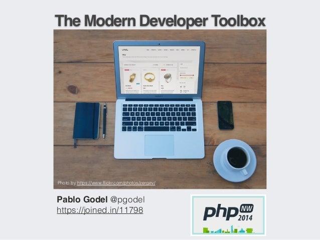 The Modern Developer Toolbox  Photo by https://www.flickr.com/photos/zergev/  Pablo Godel @pgodel  https://joined.in/11798