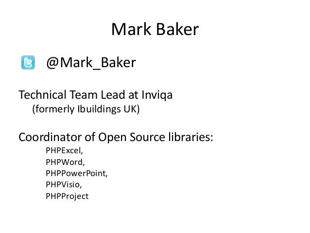 Mark Baker     @Mark_BakerTechnical Team Lead at Inviqa  (formerly Ibuildings UK)Coordinator of Open Source libraries:    ...