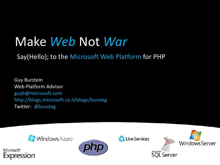 Make WebNot War<br />Say(Hello); to the Microsoft Web Platform for PHP<br />Guy Burstein<br />Web Platform Advisor<br />gu...