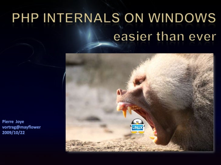 PHP internals on Windows<br />easier than ever<br />Pierre  Joye<br />vortrag@mayflower<br />2009/10/22<br />