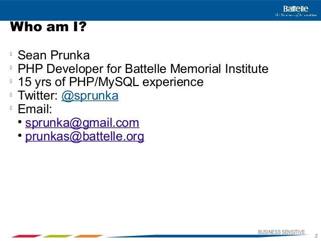BUSINESS SENSITIVE2Who am I?Sean PrunkaPHP Developer for Battelle Memorial Institute15 yrs of PHP/MySQL experienceTwit...
