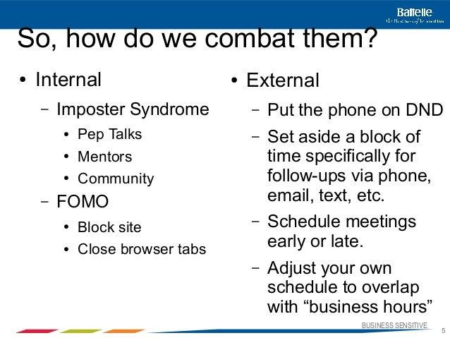 BUSINESS SENSITIVE5So, how do we combat them?● Internal– Imposter Syndrome● Pep Talks● Mentors● Community– FOMO● Block sit...